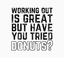 Working Out Is Great But Have You Tried Donuts? Unisex T-Shirt