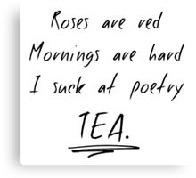 Roses Are Red, Mornings Are Hard, TEA. Canvas Print