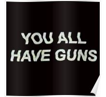 YOU ALL HAVE GUNS  Poster