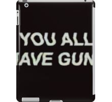YOU ALL HAVE GUNS  iPad Case/Skin
