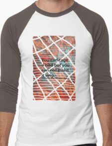 A million colours/ You can cage a bird but you can t make it sing Men's Baseball ¾ T-Shirt
