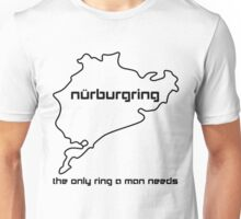 Nürburgring the only ring a man needs Unisex T-Shirt
