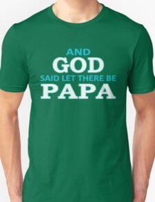 AND GOD SAID LET THERE BE PAPA T-Shirt
