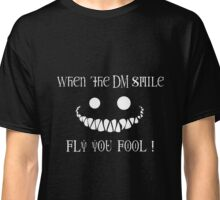 Fly you fool, the DM is smiling Classic T-Shirt