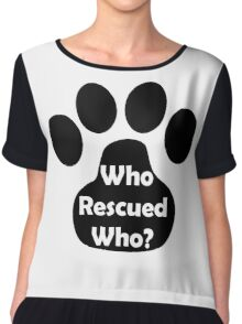Who Rescued Who? In Black. Chiffon Top