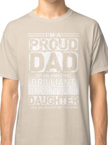 Proud dad of an amazing daughter  Classic T-Shirt