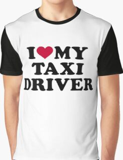 I love my taxi driver Graphic T-Shirt