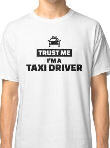 Trust me I'm a taxi driver Classic T-Shirt