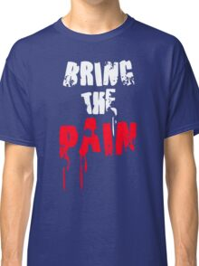 Bring The Pain Classic T-Shirt