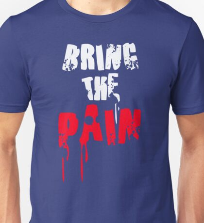 Bring The Pain Unisex T-Shirt