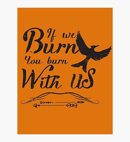 If we burn you burn with us Photographic Print