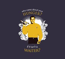 Waiter: who cares for your hunger Unisex T-Shirt