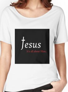 Jesus - It's All About Him Women's Relaxed Fit T-Shirt