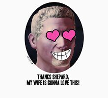 Mass Effect Conrad Verner Thanks Shepard, My wife is gonna love this the fan Unisex T-Shirt