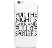 For the night is dark and full of spoilers iPhone Case/Skin