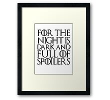 For the night is dark and full of spoilers Framed Print