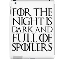 For the night is dark and full of spoilers iPad Case/Skin