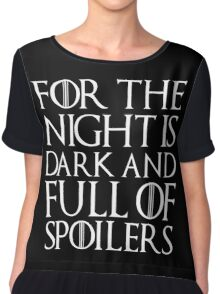 For the night is dark and full of spoilers Chiffon Top