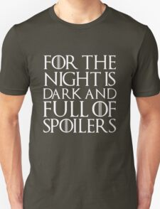 For the night is dark and full of spoilers T-Shirt