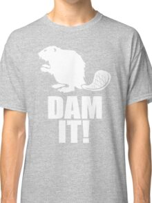 Dam It Beaver Classic T-Shirt