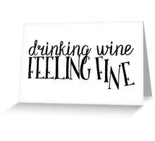 Drinking Wine, Feeling Fine Greeting Card