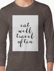 Eat well travel often Long Sleeve T-Shirt
