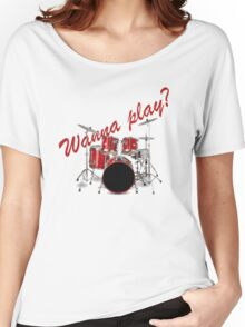 Wanna play drums? Women's Relaxed Fit T-Shirt