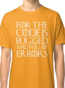 For the code is bugged and full of errors... Classic T-Shirt