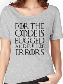 For the code is bugged and full of errors... Women's Relaxed Fit T-Shirt