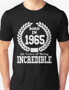 Born In 1965 50 Years Of Being Incredible Unisex T-Shirt