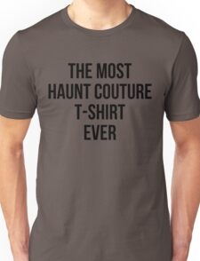 The Most Haunt Couture T-Shirt Ever Unisex T-Shirt