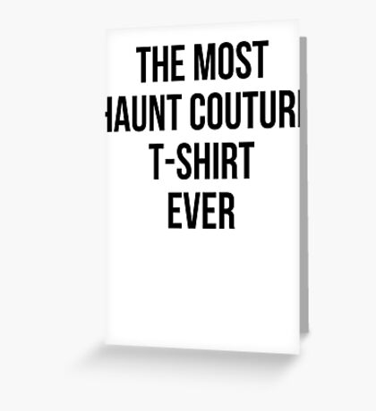 The Most Haunt Couture T-Shirt Ever Greeting Card