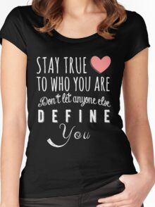 Stay true to who you are, don't let anyone else define you Women's Fitted Scoop T-Shirt