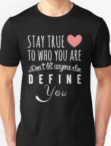Stay true to who you are, don't let anyone else define you T-Shirt