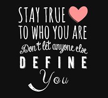 Stay true to who you are, don't let anyone else define you Womens Fitted T-Shirt