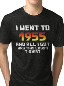I Went To 1955 And All I Got Was This Lousy T-Shirt Tri-blend T-Shirt
