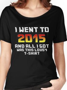 I Went To 2015 And All I Got Was This Lousy T-Shirt Women's Relaxed Fit T-Shirt