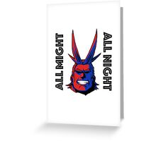 ALL MIGHT - ALL NIGHT Greeting Card
