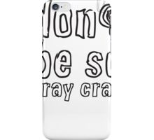 Don't Be So Cray Cray iPhone Case/Skin