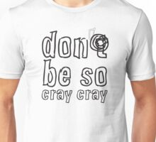 Don't Be So Cray Cray Unisex T-Shirt