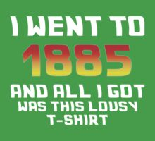 I Went To 1885 And All I Got Was This Lousy T-Shirt Baby Tee