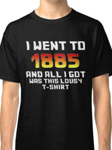 I Went To 1885 And All I Got Was This Lousy T-Shirt Classic T-Shirt