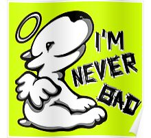 I'm Never Bad Bull Terrier  Poster