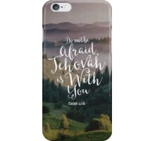 Do Not Be Afraid, Jehovah Is With You iPhone Case/Skin