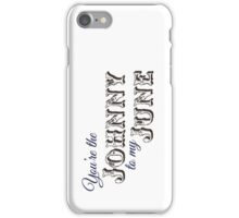 You're the Johnny to my June iPhone Case/Skin