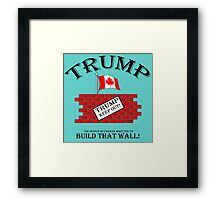 TRUMP....Build that Wall!  And Keep Out! Framed Print