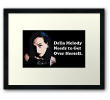 Delia Melody Needs to Get Over Herself Framed Print