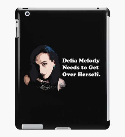Delia Melody Needs to Get Over Herself iPad Case/Skin