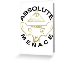 TIGRRIIS - Absolute Menace [Black + Gold] Greeting Card