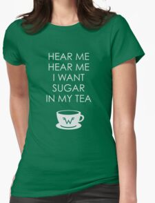 I Want Sugar in My Tea Womens Fitted T-Shirt